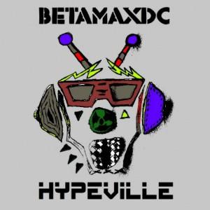 BetamaxDC - Hypeville